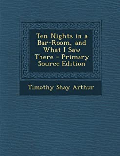 Ten Nights in a Bar-Room, and What I Saw There - Primary Source Edition
