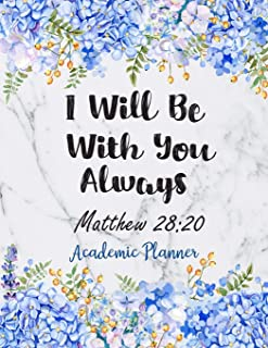 I Will Be With You Always Matthew 28: 20 Academic Planner: Weekly and Monthly Christian Planner Academic Year July 2019 - ...