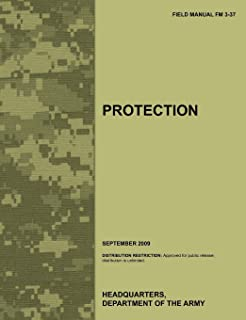 Protection: The Official U.S. Army Field Manual FM 3-37 (September 2009)