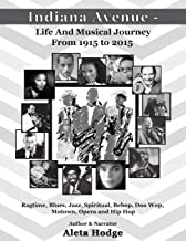 Indiana Avenue - Life and Musical Journey from 1915 to 2015: Ragtime, Blues, Jazz, Spiritual, Bebop, Doo Wop, Motown, Opera and Hip Hop