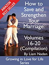 How to Save and Strengthen Your Marriage: Compilation volumes 16-20 (Growing in Love for Life Series Compilation Book 4)