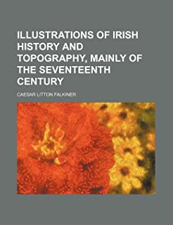 Illustrations of Irish History and Topography, Mainly of the Seventeenth Century