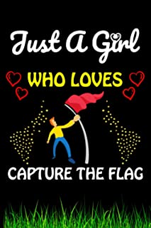 Just a Girl Who loves Capture The Flag: Capture The Flag Sports Lover Notebook/Journal For Cute Girls/Birthday Gift For No...