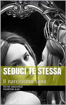 Seduci te stessa: Il narcisismo sano (Inside and Outside Vol. 4)