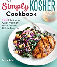 The Simply Kosher Cookbook: 100+ Recipes for Quick Weeknight Meals and Easy Holiday Favorites