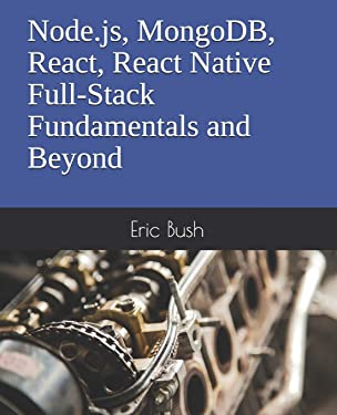 Node.js, MongoDB, React, React Native Full-Stack Fundamentals and Beyond