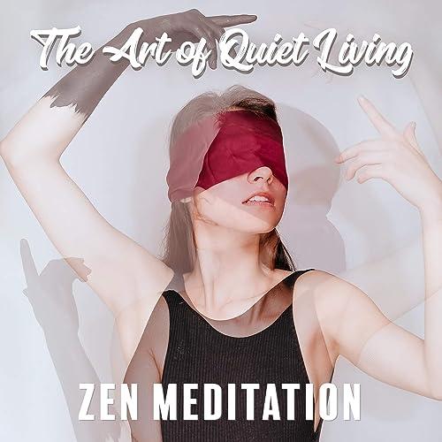The Art Of Quiet Living: Zen Meditation - Sleep, Healing ...