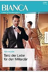 Tanz der Liebe für den Milliardär (Bianca) (German Edition) Kindle Edition