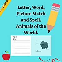 Letter, Word, Picture Match and Spell. Animals of the World.