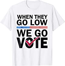 When They Go Low We Go Vote - Michelle Obama T-shirt