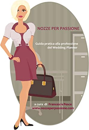 Nozze per passione - Guida pratica alla professione del Wedding Planner