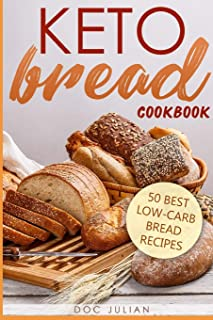 Keto Bread Cookbook: 50 best low-carb bread recipes (Keto Diet)
