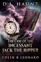 D.I Haunt. The Case of the Incessant Jack the Ripper