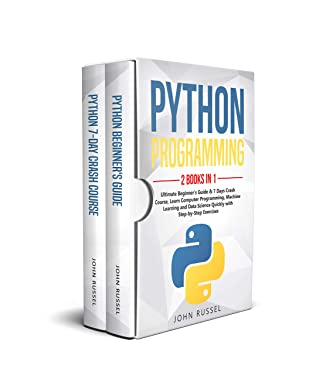 Python Programming: 2 Books in 1: Ultimate Beginner's Guide & 7 Days Crash Course, Learn Computer Programming, Machine Learning and Data Science Quickly with Step-by-Step Exercises