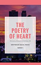 The Poetry Of Heart: Spiritual Whisper– Discovery of Jewels in Ordinary Life (Spiritul poetry collection Book 1) (English Edition)