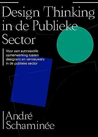 Design thinking in de publieke sector: Voor een succesvolle samenwerking tussen designers en vernieuwers in de publieke sector