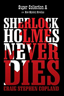 Sherlock Holmes Never Dies - Super Collection A: New Sherlock Holmes Mysteries (Sherlock Holmes Never Dies Super Collections Book 1)
