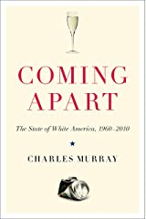 Coming Apart: The State of White America, 1960-2010 Kindle Edition