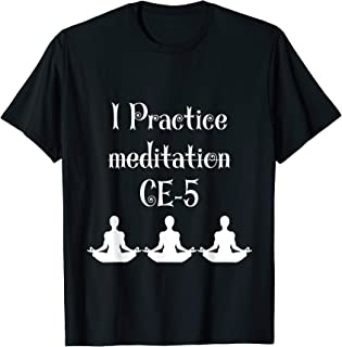 I Practice Meditation CE-5 TShirt Funny Quote Men and Women