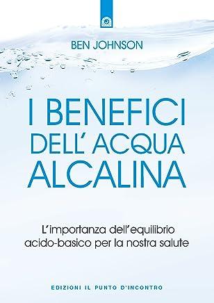 I benefici dellacqua alcalina: Limportanza dellequilibrio acido-basico per la nostra salute.