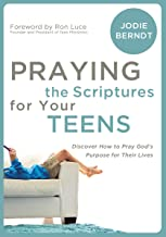 Download Praying the Scriptures for Your Teens: Discover How to Pray God's Purpose for Their Lives PDF