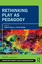 Rethinking Play as Pedagogy (Thinking About Pedagogy in Early Childhood Education)