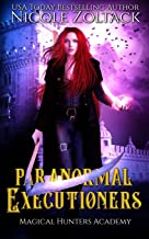 Paranormal Executioners (Magical Hunters Academy)