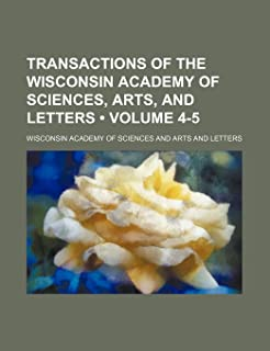 Transactions of the Wisconsin Academy of Sciences, Arts, and Letters (Volume 4-5)