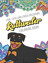 Fun Cute And Stress Relieving Rottweiler Coloring Book: Find Relaxation And Mindfulness By Coloring the Stress Away With B...