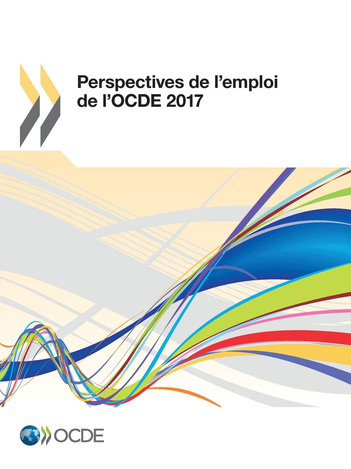 Perspectives de l'emploi de l'OCDE 2017 (French Edition)
