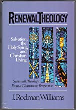 Renewal Theology: Salvation, the Holy Spirit, and Christian Living