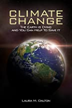 Climate Change: What Everyone Needs To know About Climate Change, Global Warming: Understanding Science, Mother Nature, The Facts, Consequences and Solutions