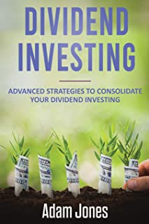 Dividend Investing: Advanced Strategies to Consolidate Your Dividend Investing: 3