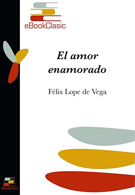 El amor enamorado (Anotado) (Spanish Edition)