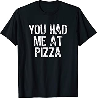 You Had Me At Pizza Funny Lover Gift T-Shirt T-Shirt