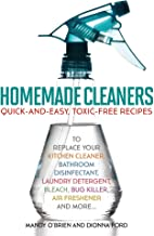 Homemade Cleaners: Quick-and-Easy, Toxin-Free Recipes to Replace Your Kitchen Cleaner, Bathroom Disinfectant, Laundry Dete...