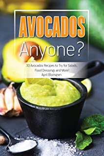 Avocados Anyone?: 30 Avocados Recipes to Try for Salads, Food Dressings and More!