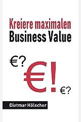 Digitalisierung: Kreiere maximalen Business Value: Starte mit kundenzentrierter Sichtweise und maximierter Wertschöpfung in eine gesicherte Zukunft Kindle Ausgabe