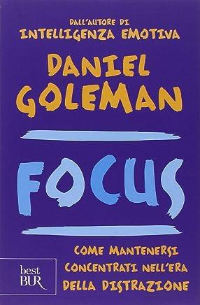 Focus. Come mantenersi concentrati nellera della distrazione