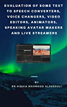 Evaluation of Some Text to Speech Converters, Voice Changers, Video Editors, Animators, Speaking Avatar Makers  and Live Streamers (English Edition)