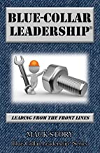 Blue-Collar Leadership: Leading from the Front Lines (Blue-Collar Leadership Series)