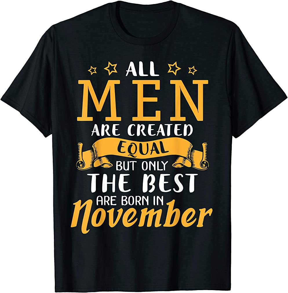 All Men Are Created Equal But The Best Are Born In November T-shirt