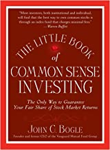 The Little Book of Common Sense Investing: The Only Way to Guarantee Your Fair Share of Stock Market Returns (Little Book...