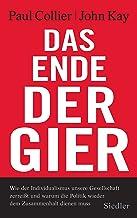 Das Ende der Gier: Wie der Individualismus unsere Gesellschaft zerreißt - und warum die Politik wieder dem Zusammenhalt di...