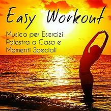 Easy Workout - Musica per Esercizi Palestra a Casa e Speciali Momenti Sensuali con Suoni Chill Easy Listening Strumentali Elettronici