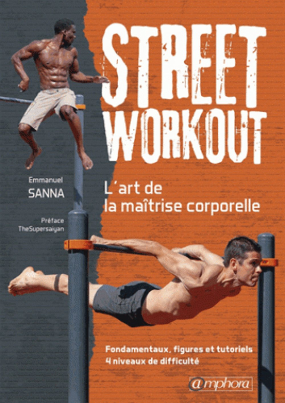 Download Ebook Street Workout - L'Art De La Maitrise Corporelle - Fondamentaux, Figures...