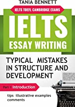 IELTS ESSAY WRITING : TYPICAL MISTAKES IN STRUCTURE AND DEVELOPMENT: PART 1 : INTRODUCTION ( tips, illustrative examples and comments) (TOEFL IELTS Cambridge exams) (English Edition)
