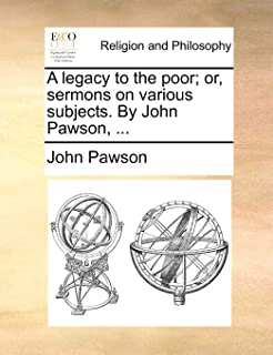A Legacy to the Poor; Or, Sermons on Various Subjects. by John Pawson, ...