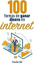 100 Formas de Ganar Dinero en Internet: Crea tu Fuente de Ingresos Digitales (Spanish Edition)