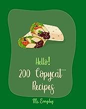 Hello! 200 Copycat Recipes: Best Copycat Cookbook Ever For Beginners [Restaurant Copycat Cookbook, Japanese Soup Cookbook, Quinoa Salad Cookbook, Tomato Soup Recipe, Cucumber Salad Recipe] [Book 1]